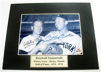 HAND SIGNED MICKEY MANTLE, AND WHITEY FORD 5X7 IN A 8X10 MATTED DISPLAY